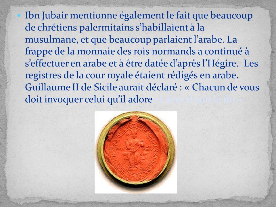 Ibn Jubair mentionne également le fait que beaucoup de chrétiens palermitains s'habillaient à la musulmane, et que beaucoup parlaient l'arabe.