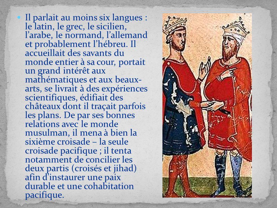 Il parlait au moins six langues : le latin, le grec, le sicilien, l'arabe, le normand, l'allemand et probablement l'hébreu.