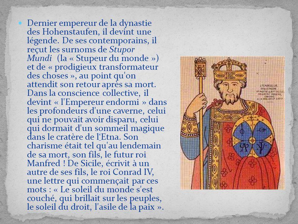 Dernier empereur de la dynastie des Hohenstaufen, il devint une légende.