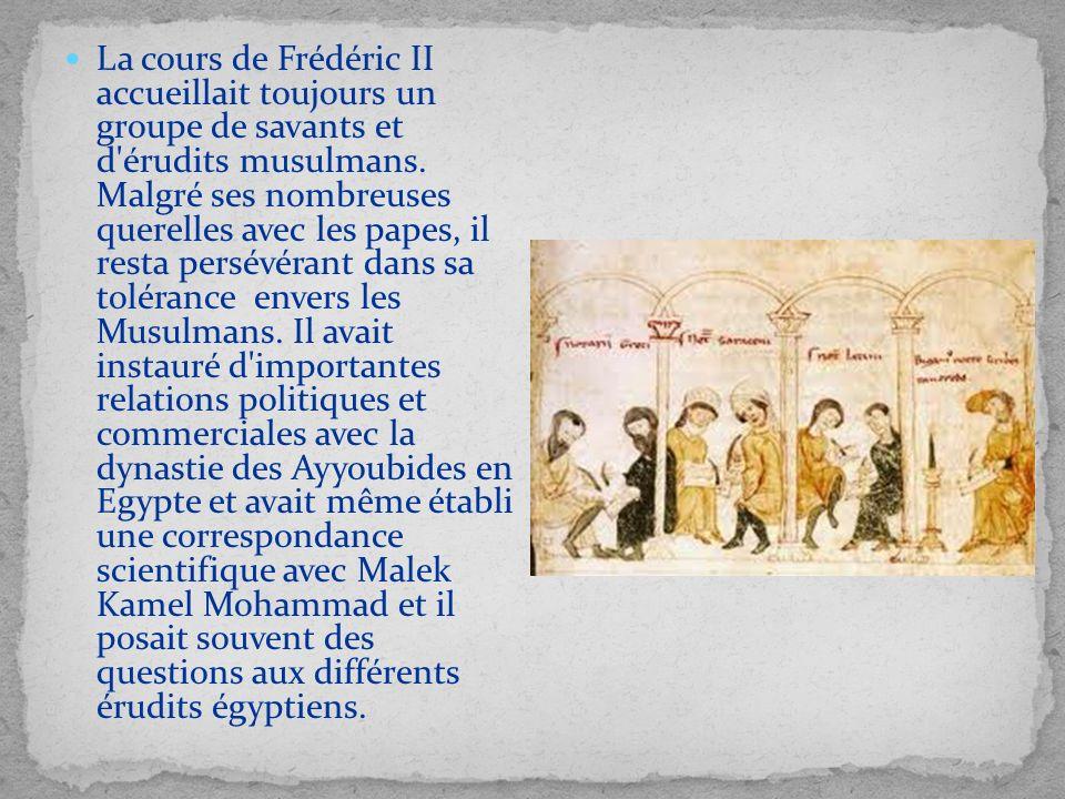 La cours de Frédéric II accueillait toujours un groupe de savants et d érudits musulmans.