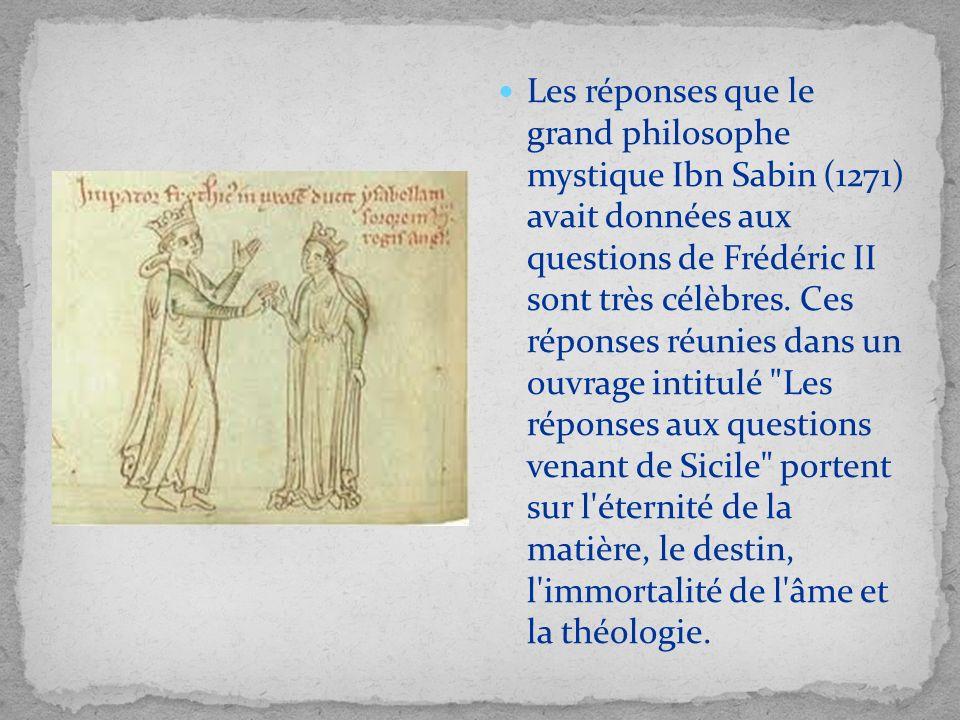 Les réponses que le grand philosophe mystique Ibn Sabin (1271) avait données aux questions de Frédéric II sont très célèbres.