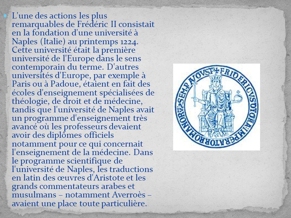 L une des actions les plus remarquables de Frédéric II consistait en la fondation d une université à Naples (Italie) au printemps 1224.