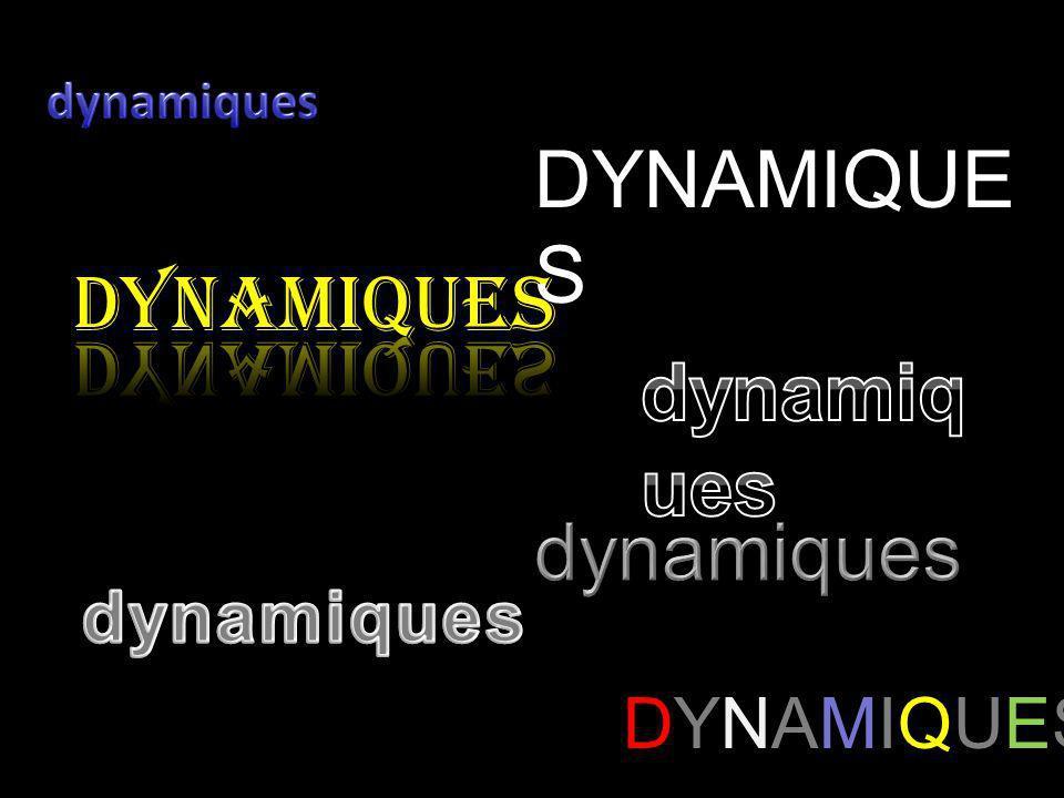 DYNAMIQUES DYNAMIQUes dynamiques dynamiques dynamiques DYNAMIQUES