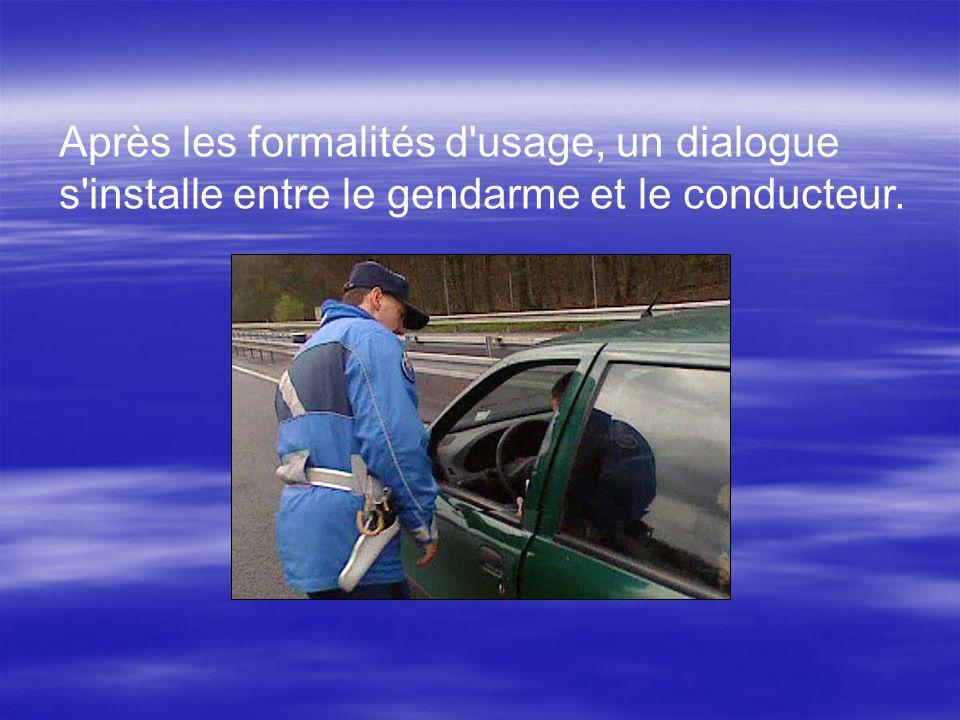 Après les formalités d usage, un dialogue s installe entre le gendarme et le conducteur.