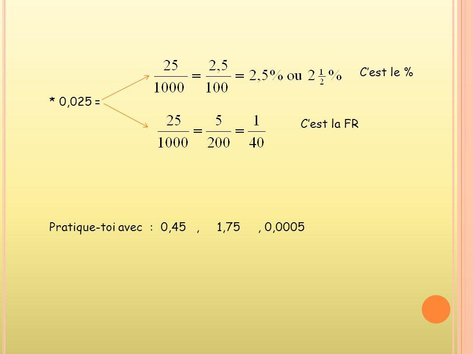 C'est le % * 0,025 = C'est la FR Pratique-toi avec : 0,45 , 1,75 , 0,0005