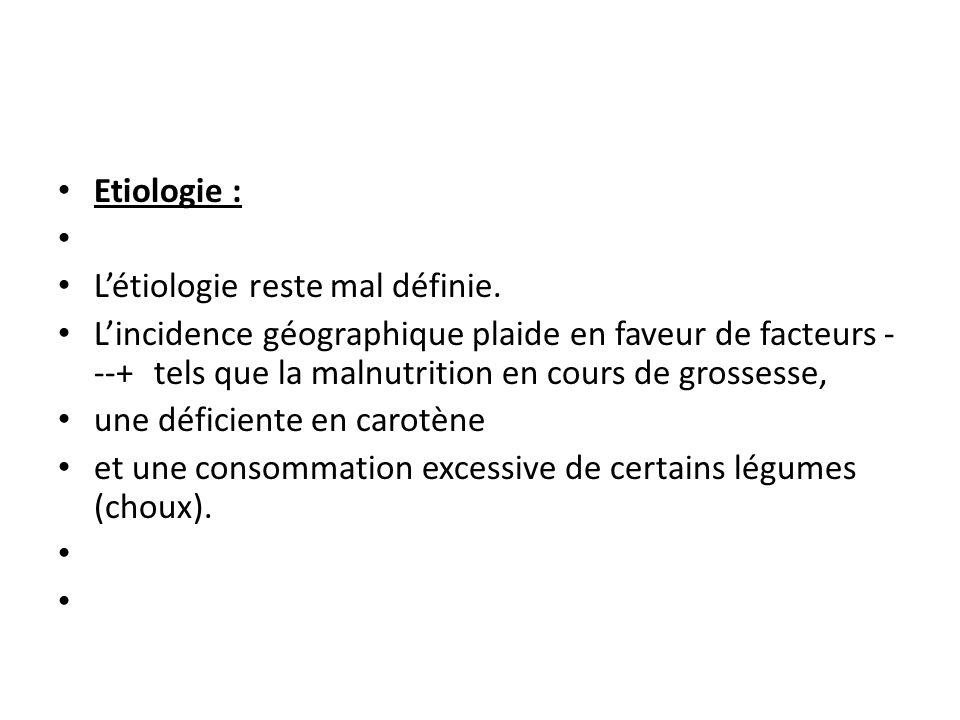 Etiologie : L'étiologie reste mal définie.