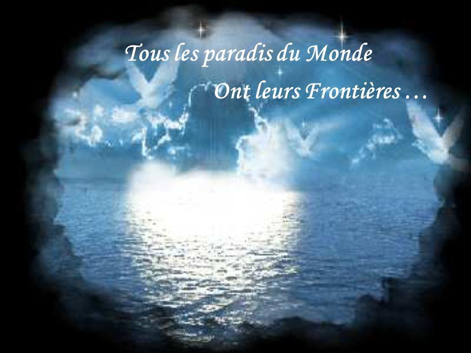 Tous les paradis du Monde Ont leurs Frontières …