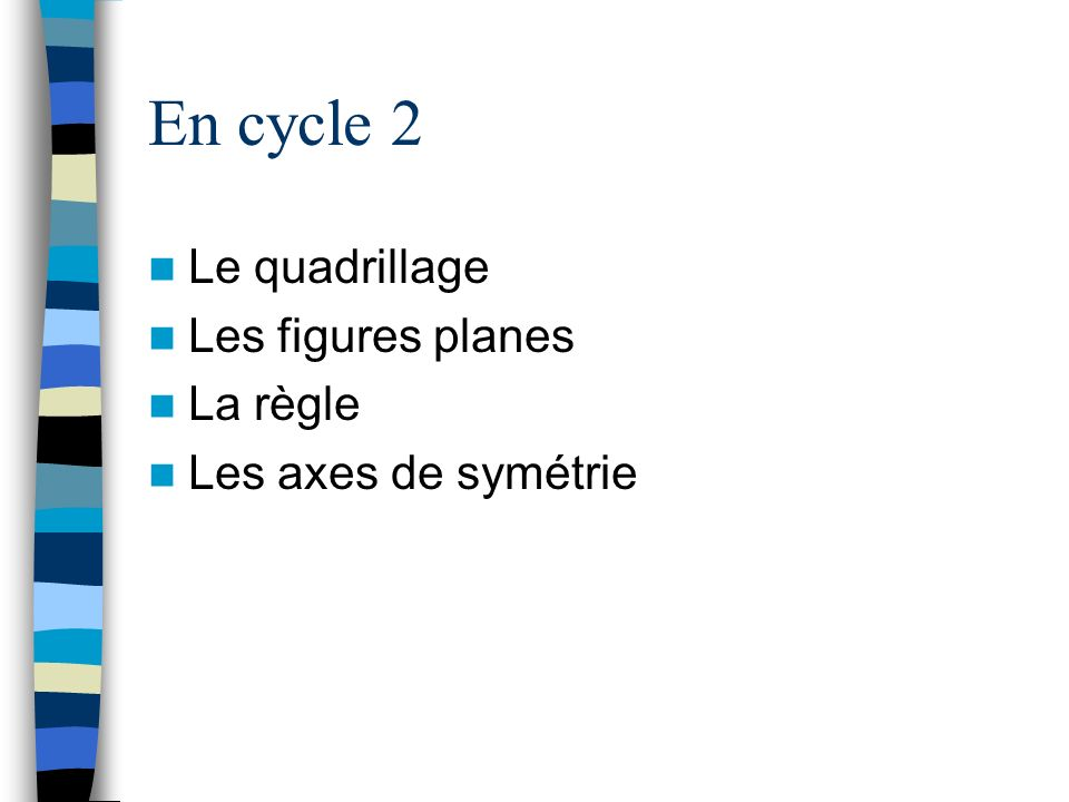 En cycle 2 Le quadrillage Les figures planes La règle