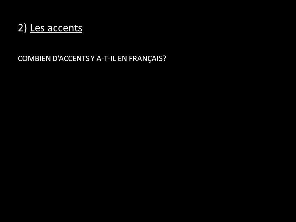 2) Les accents COMBIEN D'ACCENTS Y A-T-IL EN FRANÇAIS