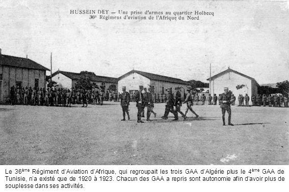 Le 36ème Régiment d'Aviation d'Afrique, qui regroupait les trois GAA d'Algérie plus le 4ème GAA de Tunisie, n'a existé que de 1920 à 1923.
