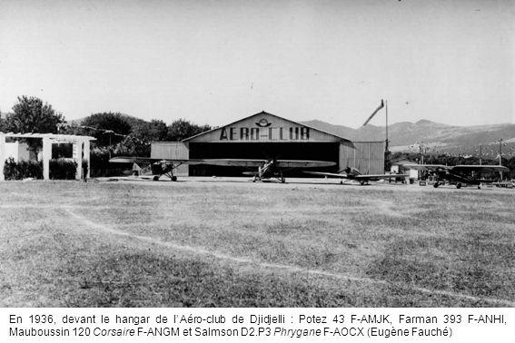 En 1936, devant le hangar de l'Aéro-club de Djidjelli : Potez 43 F-AMJK, Farman 393 F-ANHI, Mauboussin 120 Corsaire F-ANGM et Salmson D2.P3 Phrygane F-AOCX (Eugène Fauché)