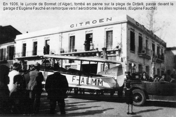 En 1936, le Luciole de Bonnet (d'Alger), tombé en panne sur la plage de Didjelli, passe devant le garage d'Eugène Fauché en remorque vers l'aérodrome, les ailes repliées, (Eugène Fauché)