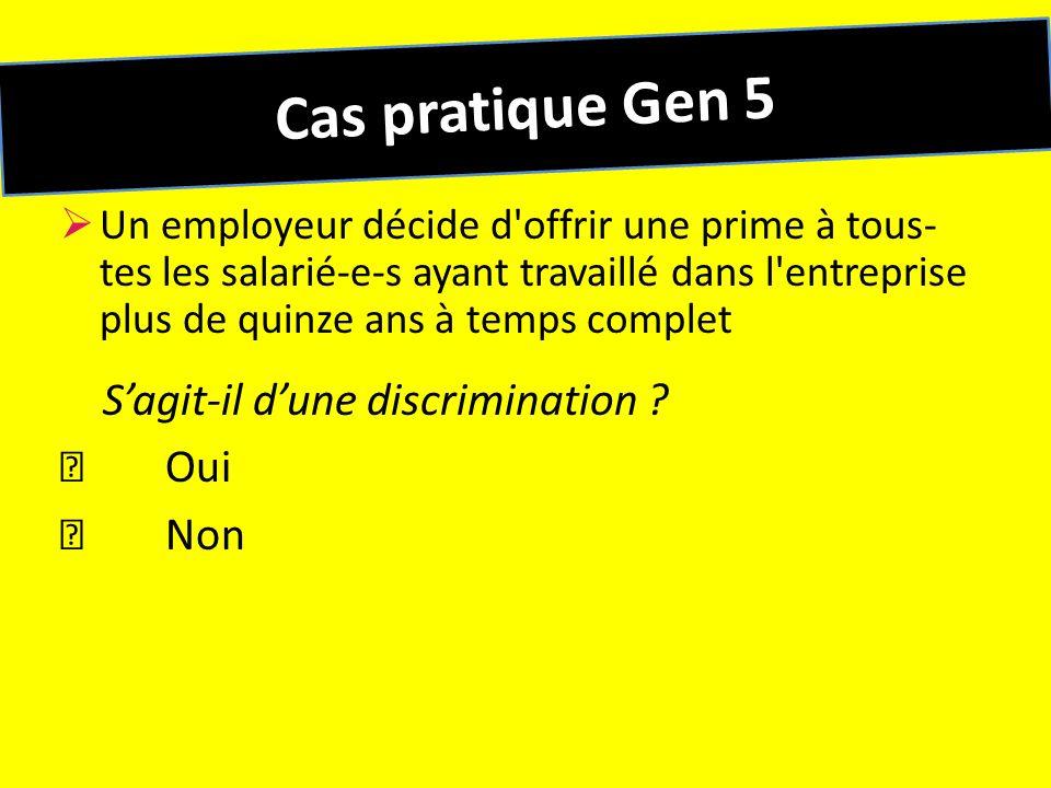 Cas pratique Gen 5 S'agit-il d'une discrimination  Oui  Non
