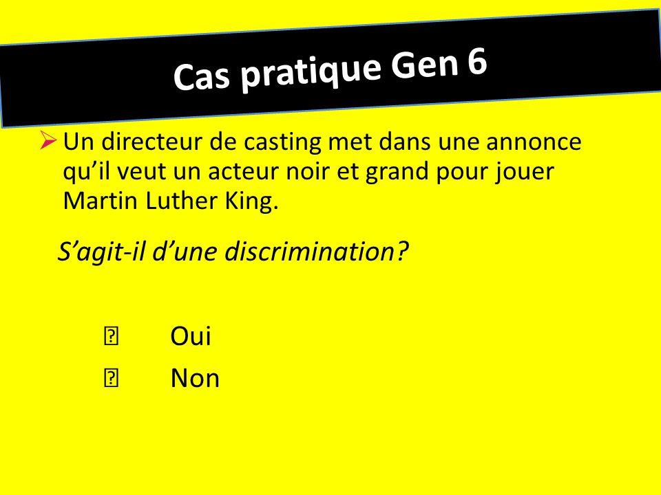 Cas pratique Gen 6 S'agit-il d'une discrimination  Oui  Non