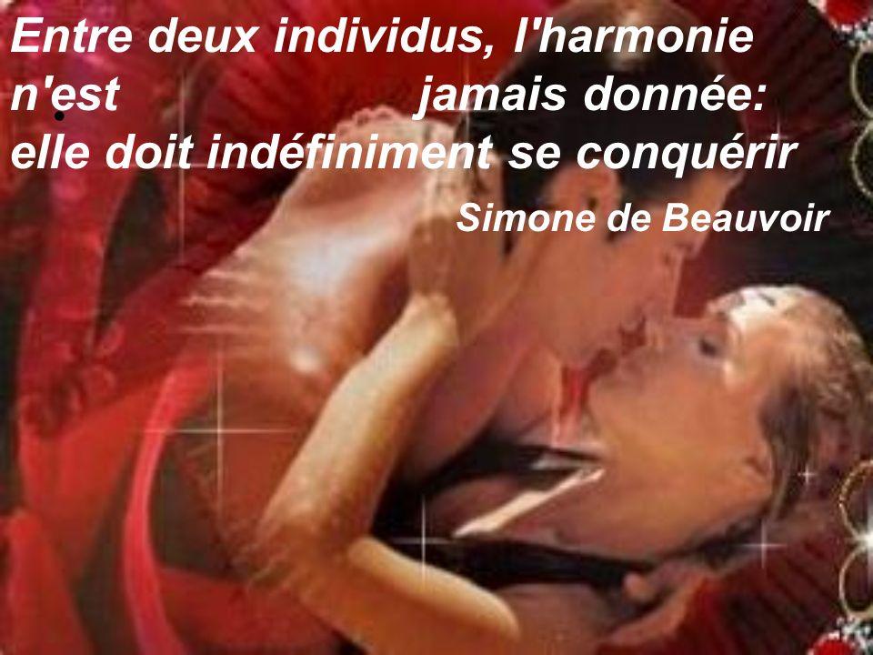 Entre deux individus, l harmonie n est jamais donnée: