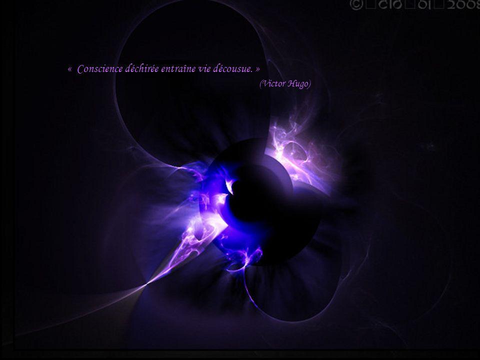 « Conscience déchirée entraîne vie décousue. »