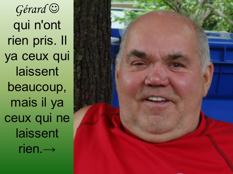 Gérard  qui n ont rien pris.