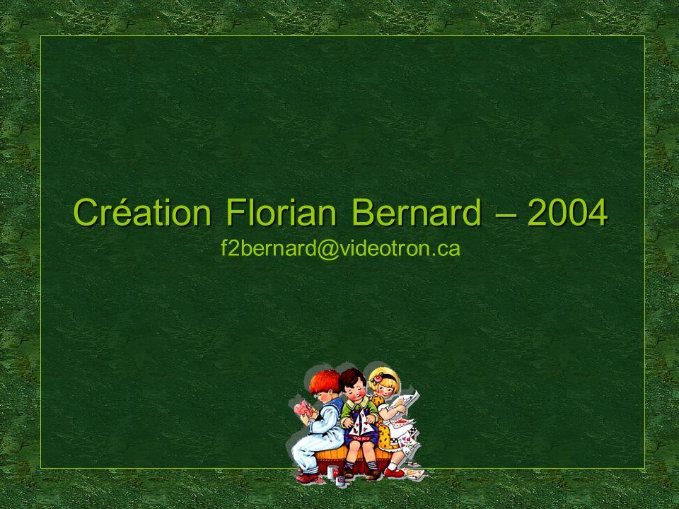 Création Florian Bernard – 2004 f2bernard@videotron.ca