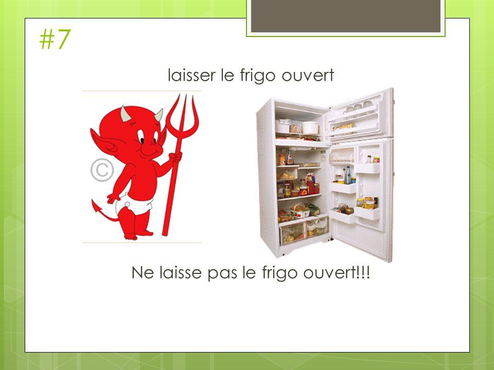 laisser le frigo ouvert Ne laisse pas le frigo ouvert!!!