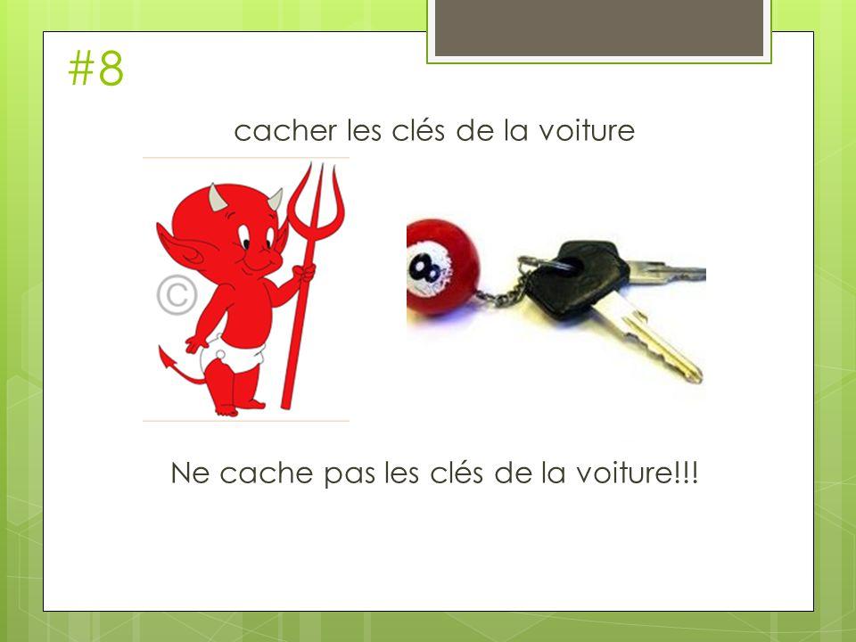 cacher les clés de la voiture Ne cache pas les clés de la voiture!!!