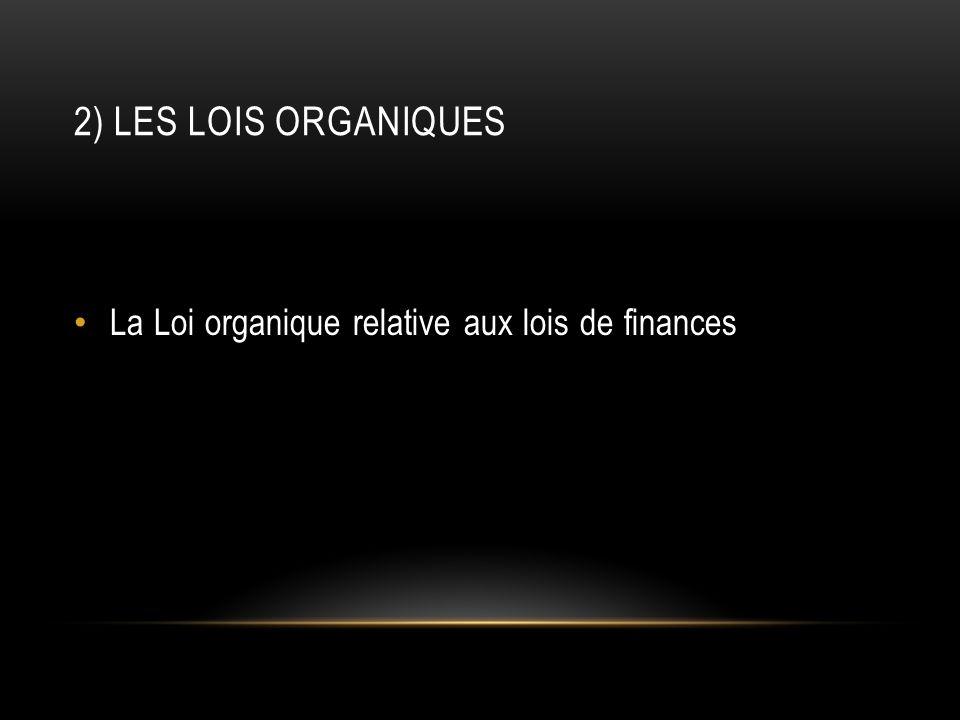 2) Les lois organiques La Loi organique relative aux lois de finances