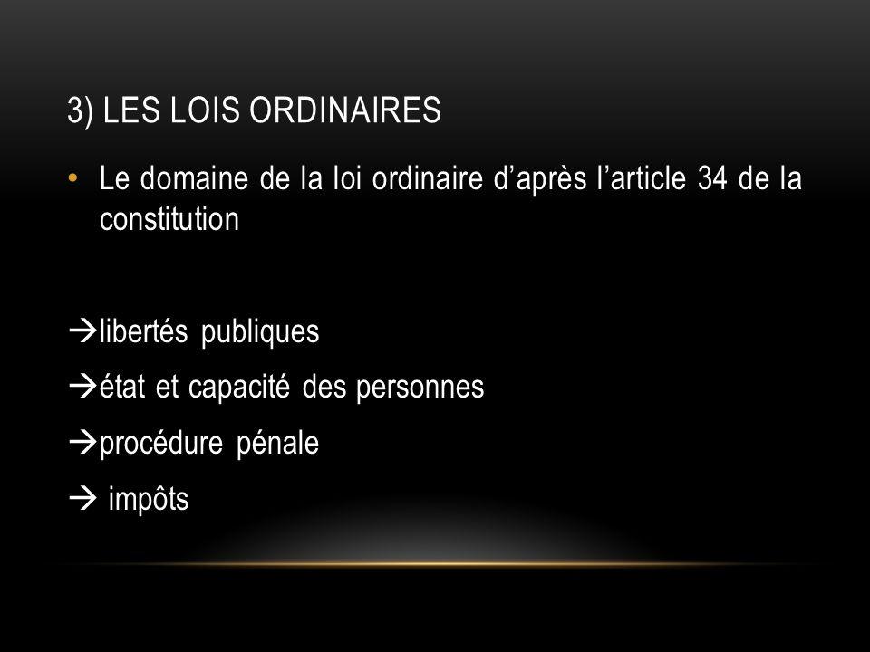 3) Les lois ordinaires Le domaine de la loi ordinaire d'après l'article 34 de la constitution. libertés publiques.