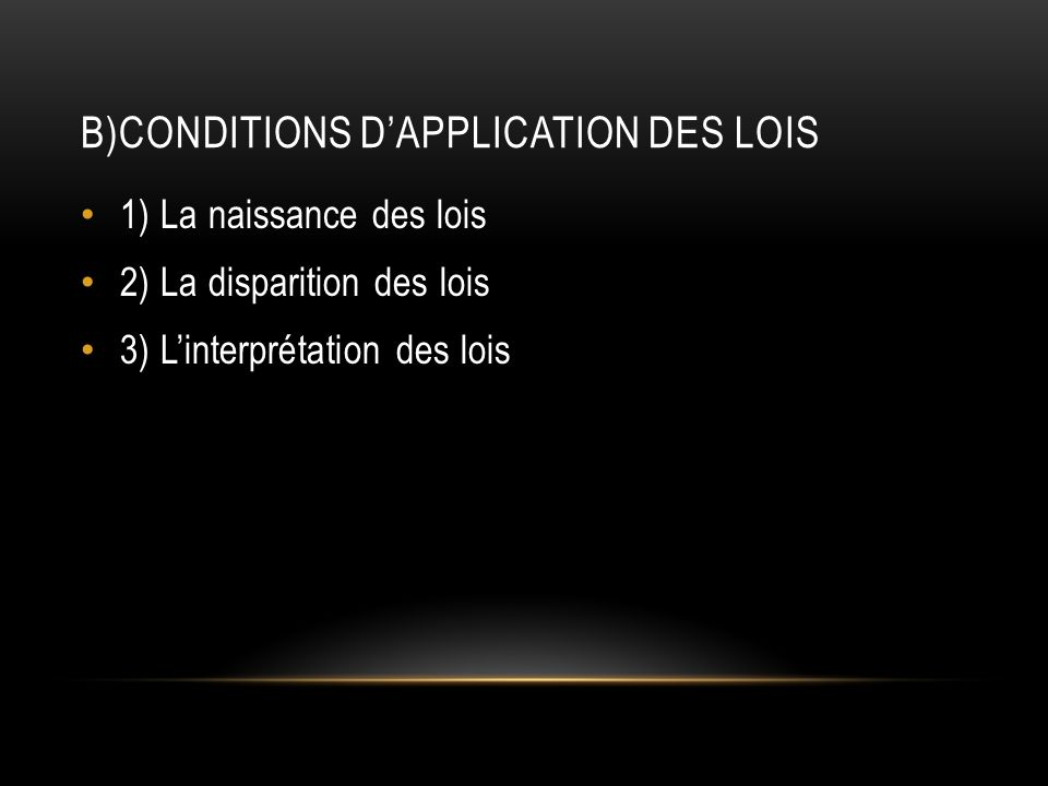 B)Conditions d'application des lois