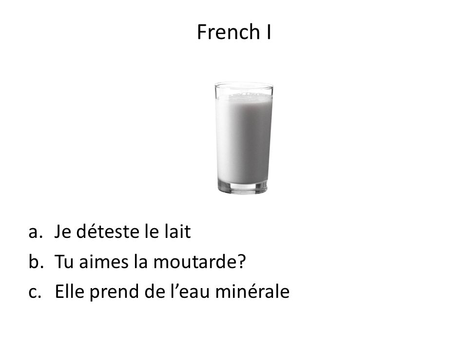 French I Je déteste le lait Tu aimes la moutarde