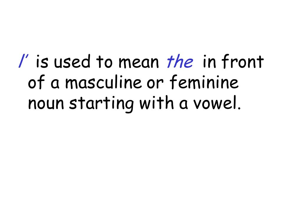 l' is used to mean the in front of a masculine or feminine noun starting with a vowel.
