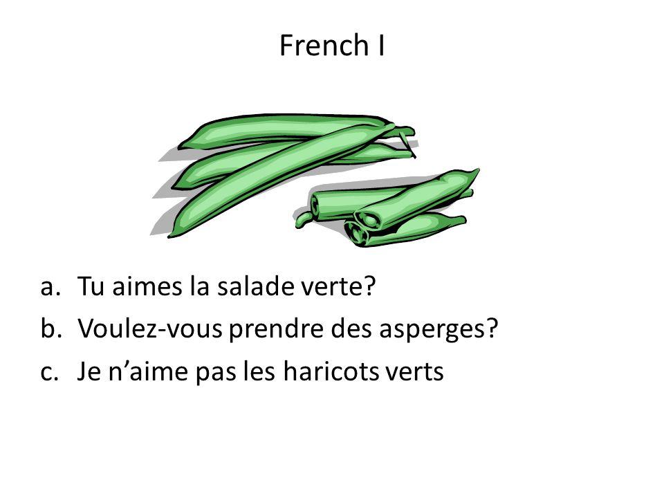 French I Tu aimes la salade verte Voulez-vous prendre des asperges