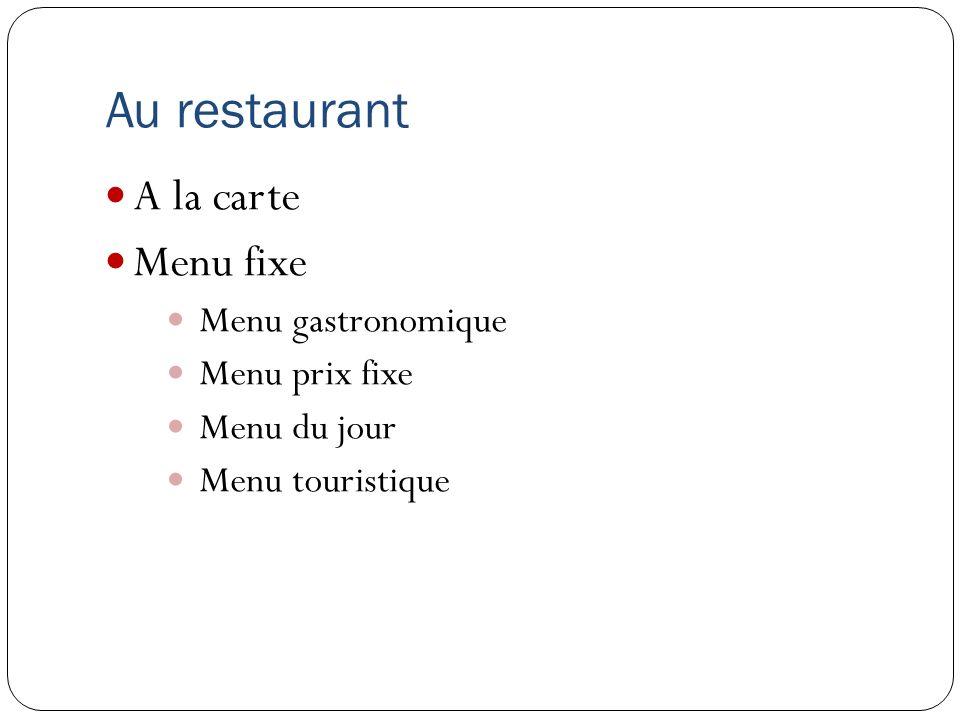 Au restaurant A la carte Menu fixe Menu gastronomique Menu prix fixe