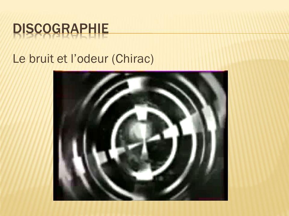 Discographie Le bruit et l'odeur (Chirac)