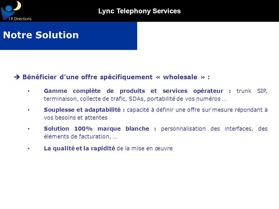 Notre Solution  Bénéficier d'une offre spécifiquement « wholesale » :