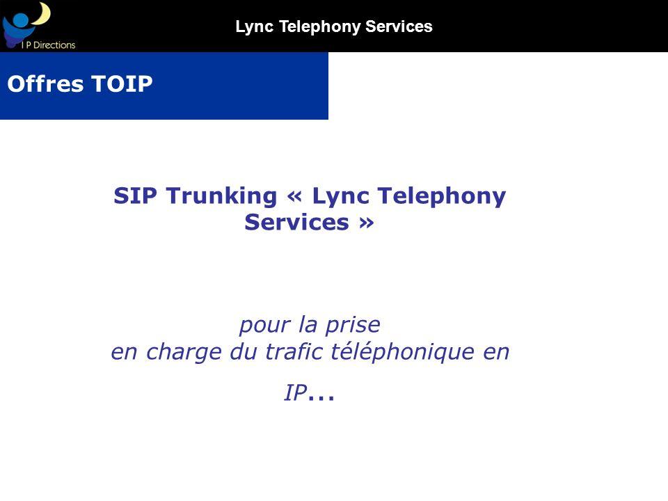 Offres TOIP SIP Trunking « Lync Telephony Services » pour la prise en charge du trafic téléphonique en IP…