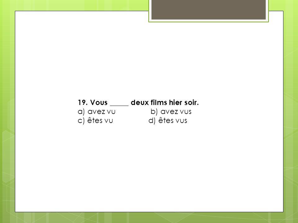 19. Vous _____ deux films hier soir.