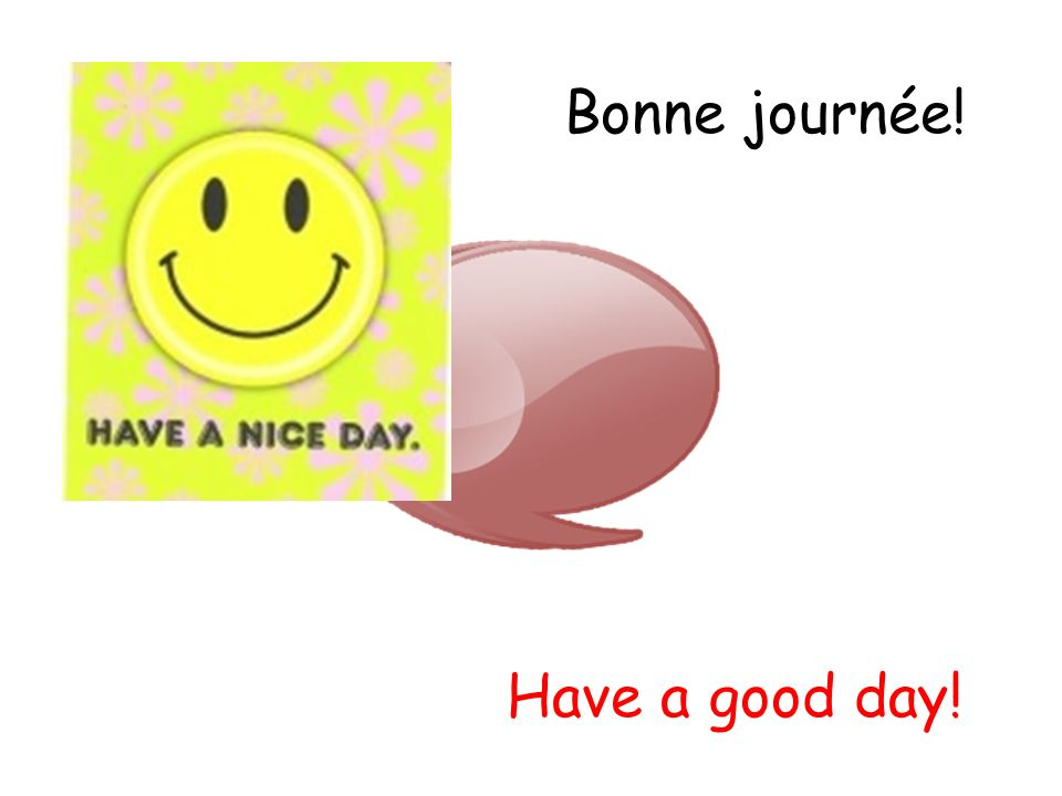 Bonne journée! Have a good day!