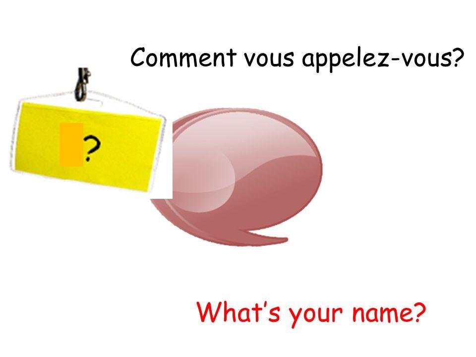 Comment vous appelez-vous