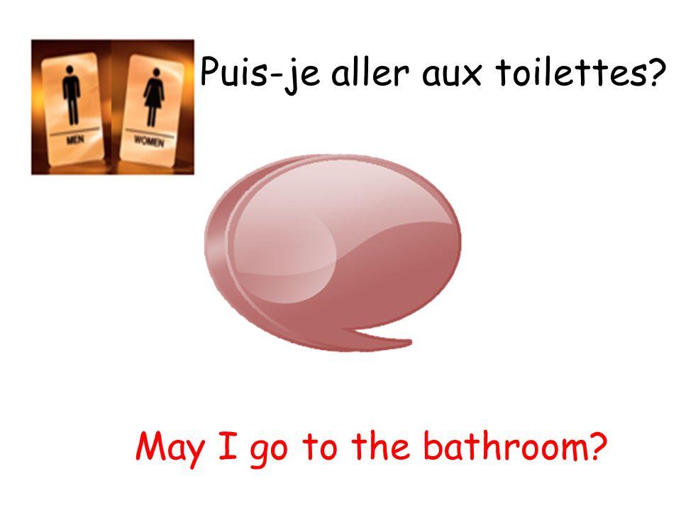 Puis-je aller aux toilettes