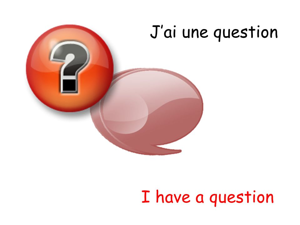 J'ai une question I have a question