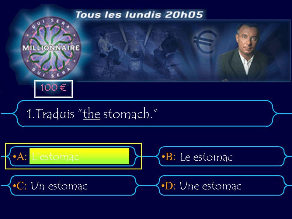 1.Traduis the stomach. L'estomac Le estomac Un estomac Une estomac