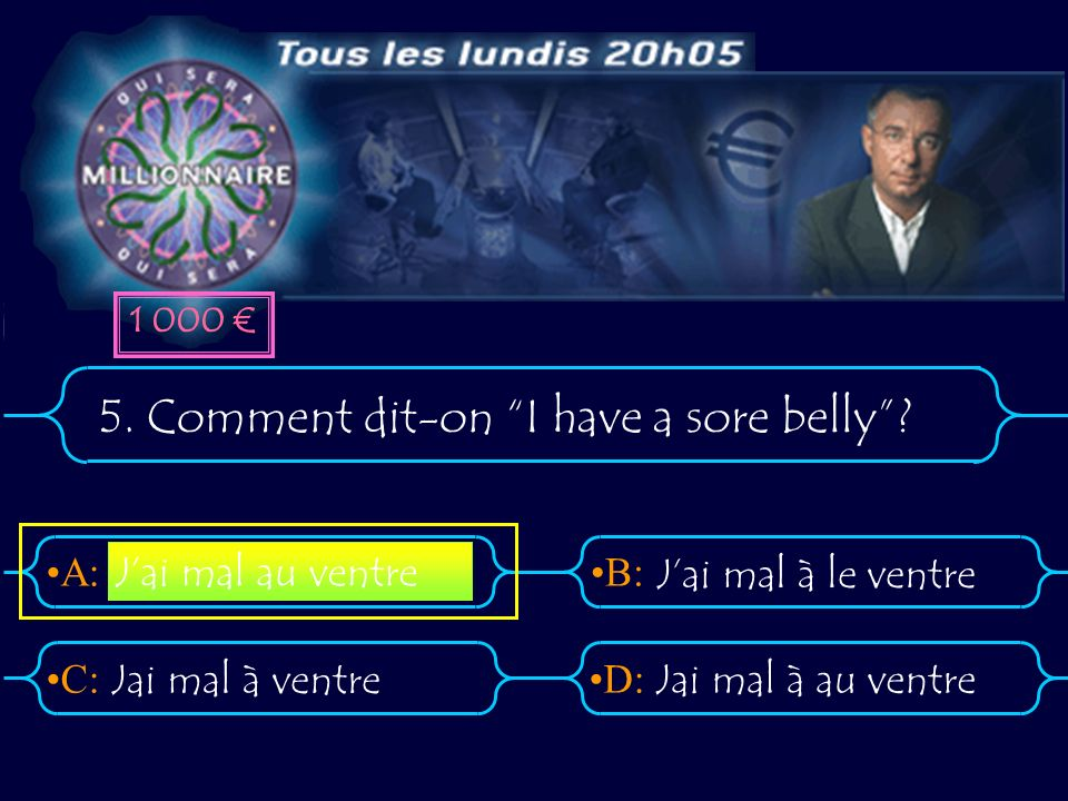 5. Comment dit-on I have a sore belly