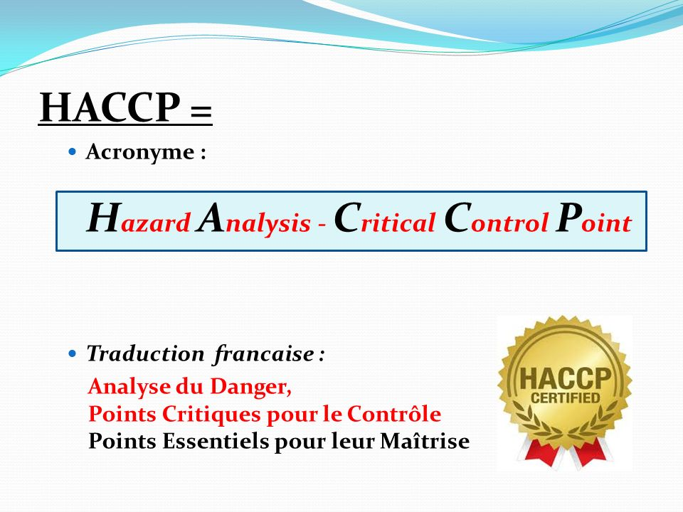 HACCP = Acronyme : Hazard Analysis - Critical Control Point
