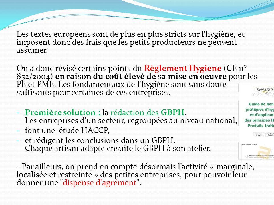Les textes européens sont de plus en plus stricts sur l hygiène, et imposent donc des frais que les petits producteurs ne peuvent assumer.