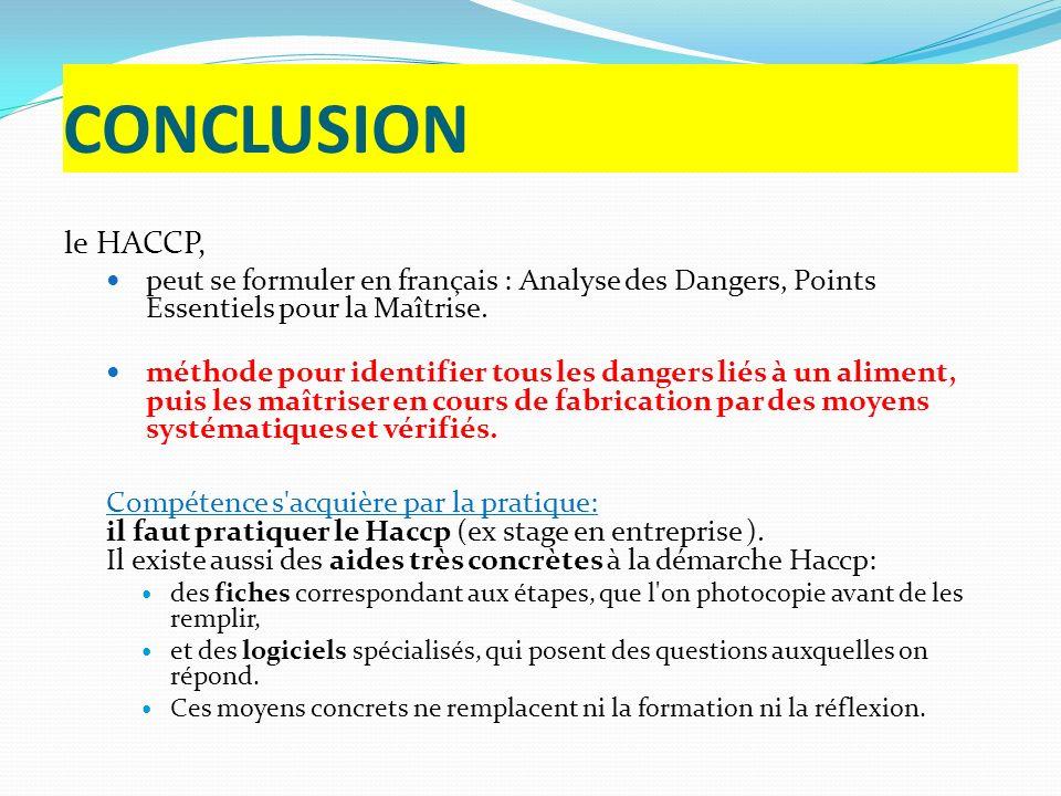 CONCLUSION le HACCP, peut se formuler en français : Analyse des Dangers, Points Essentiels pour la Maîtrise.