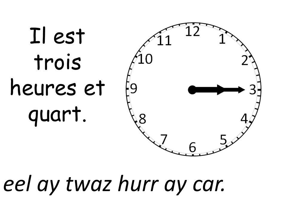 Il est trois heures et quart.