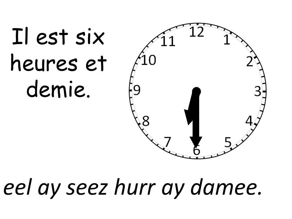 Il est six heures et demie.