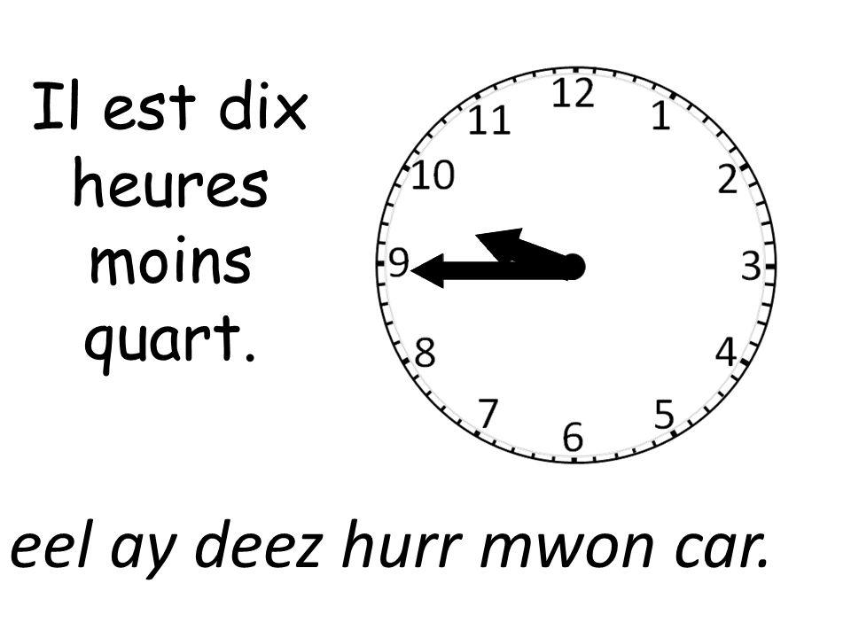 Il est dix heures moins quart.