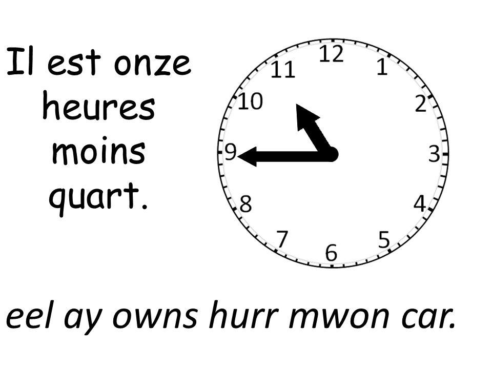 Il est onze heures moins quart.
