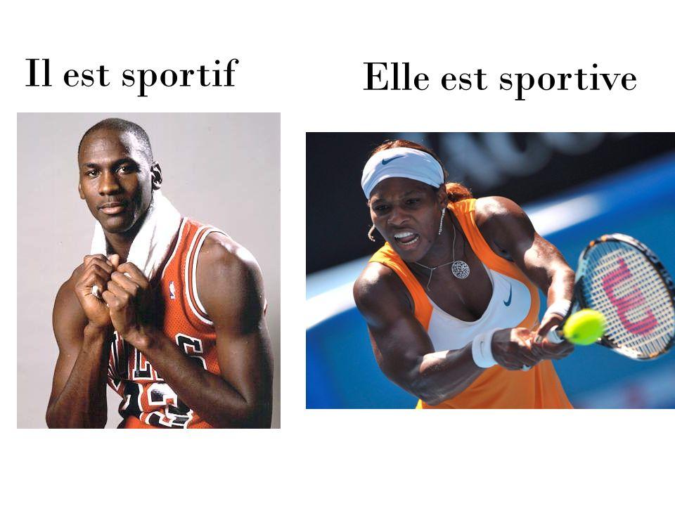 Il est sportif Elle est sportive
