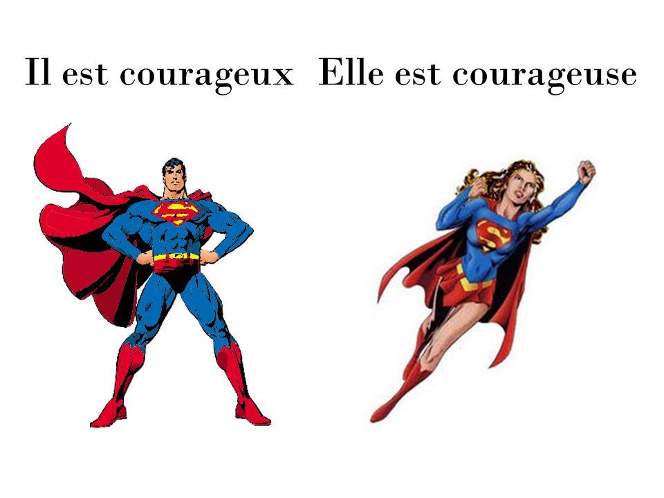 Il est courageux Elle est courageuse